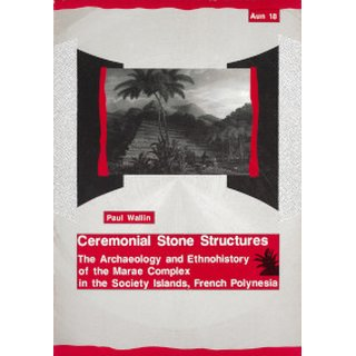 Ceremonial stone structures : the archaeology and ethnohistory of the marae complex in the Society Islands, French Polynesia